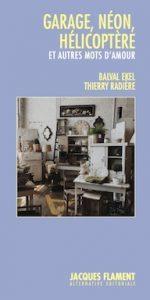 Nouveautés Éditeurs - GARAGE, NEON, HELICOPTERE - Jacques Flament Editions  - BALVAL EKEL RADIERE THIERRY
