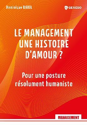Nouveautés Éditeurs - Le management une histoire d'amour ? Pour une posture  résolument humaniste - Gereso Editions - Baril Dominique