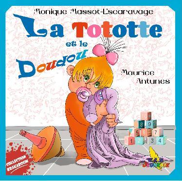 Nouveautes Editeurs La Tototte Et Le Doudou Les Editions A H Massot Escaravage Monique Antunes Maurice